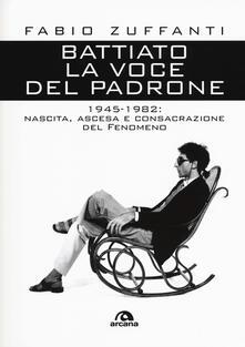 Battiato. La voce del padrone. 1945-1982. Nascita, ascesa e consacrazione del fenomeno.pdf