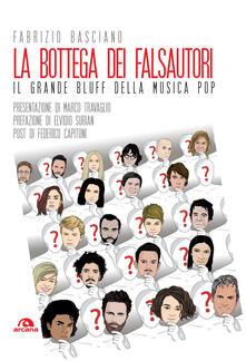 La bottega dei falsautori. Il grande bluff della musica pop - Fabrizio Basciano - copertina