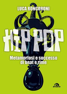 Hip pop. Metamorfosi e successo di beat e rime.pdf