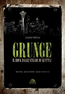 Grunge. Il rock dalle strade di Seattle.pdf