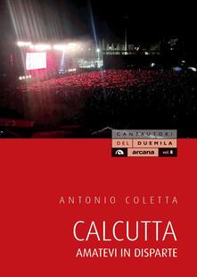 Calcutta. Amatevi in disparte - Antonio Coletta - copertina