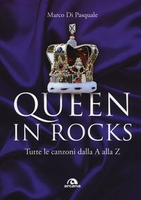 Queen in Rocks. Tutte le canzoni dalla A alla Z - Di Pasquale Marco - wuz.it