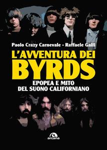 L' avventura dei Byrds. Epopea e mito del suono californiano - Paolo Carnevale,Raffaele Galli - copertina