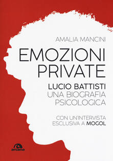 Antondemarirreguera.es Emozioni private. Lucio Battisti. Una biografia psicologica Image