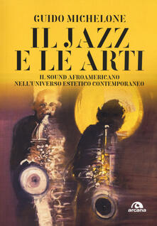 Il jazz e le arti. Il sound afroamericano nell'universo estetico contemporaneo - Guido Michelone - copertina