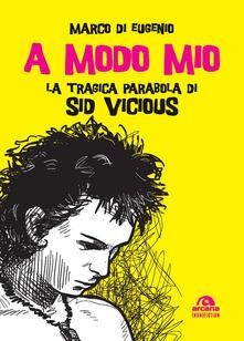 A modo mio. La tragica parabola di Sid Vicious.pdf
