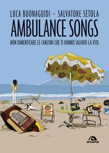 Ambulance songs. Non dimenticare le canzoni che ti hanno salvato la vita - Luca Buonaguidi,Salvatore Setola - ebook