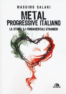 Metal progressive italiano. La storia e i fondamentali stranieri - Massimo Salari - copertina