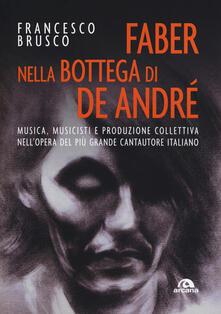 Camfeed.it Faber nella bottega di De André. Musica, musicisti e produzione collettiva nell'opera del più grande cantautore italiano Image