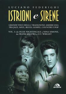 Voluntariadobaleares2014.es Istrioni e sirene. Vol. 3: Da Ollie Nightingale a Nina Simone, da Frank Sinatra a O.V. Wright. Image