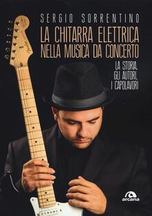 La chitarra elettrica nella musica da concerto. La storia, gli autori, i capolavori.pdf