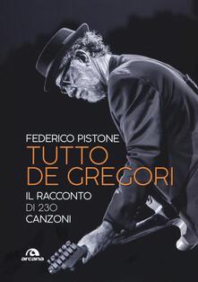 Tutto De Gregori. Il racconto di 230 canzoni - Federico Pistone - copertina