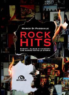 Rock hits. Eventi, album e canzoni che hanno fatto la storia - Marco Di Pasquale - copertina