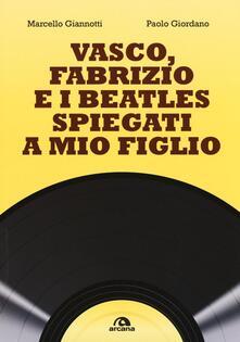 Vasco, Fabrizio e i  Beatles spiegati a mio figlio - Marcello Giannotti,Paolo Giordano - copertina