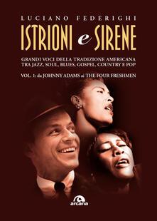 Istrioni e sirene. Vol. 1: Da Johnny Adams a The Four Freshmen. - Luciano Federighi - copertina