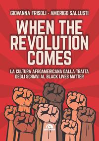 When the revolution comes. La cultura afroamericana dalla tratta degli schiavi al Black Lives Matter - Frisoli Giovanna Sallusti Amerigo - wuz.it