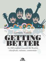 Getting better. Le 250 migliori canzoni dei Beatles classificate, valutate, commentate