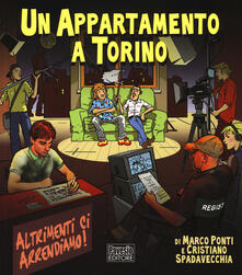 Un appartamento a Torino. Altrimenti ci arrendiamo! - Marco Ponti,Cristiano Spadavecchia - copertina