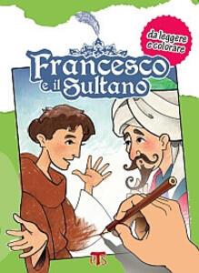 Francesco e il Sultano. Da leggere e colorare