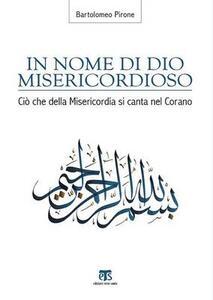 In nome di Dio misericordioso. Ciò che della misericordia si canta nel Corano