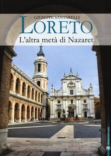 Ipabsantonioabatetrino.it Loreto. L'altra metà di Nazaret. La storia, il mistero e l'arte della Santa Casa Image