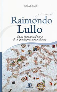 Raimondo Lullo. Opere e vita straordinaria di un grande pensatore medievale.pdf