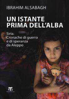 Squillogame.it Un istante prima dell'alba. Siria. Cronache di guerra e di speranza da Aleppo. Ediz. ampliata Image