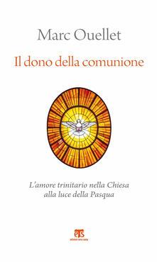 Il dono della comunione. L'amore trinitario nella Chiesa alla luce della Pasqua