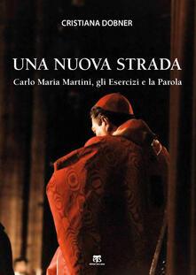 Capturtokyoedition.it Una nuova strada. Carlo Maria Martini, gli Esercizi e la Parola Image
