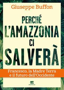 Ristorantezintonio.it Perché l'Amazzonia ci salverà. Francesco, la Madre Terra e il futuro dell'Occidente Image