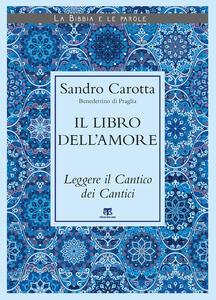 Libro Il libro dell'amore. Leggere il Cantico dei Cantici Sandro Carotta