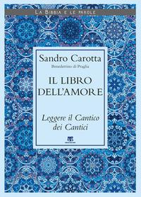 Il Il libro dell'amore. Leggere il Cantico dei Cantici - Carotta Sandro - wuz.it