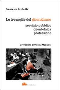 Le tre soglie del giornalismo. Servizio pubblico, deontologia, professione