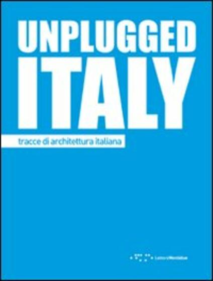Unplugged Italy. Tracce di architettura italiana. Ediz. italiana e inglese - copertina