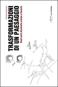 Trasformazioni di un paesaggio. Studi sulle dinamiche urbane a Caserta