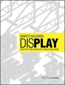 Display. Didattica per un'architettura di relazione. Ediz. italiana e inglese