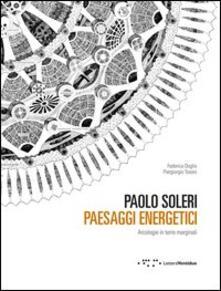 Antondemarirreguera.es Paolo Soleri. Paesaggi energetici. Arcologie in terre marginali Image