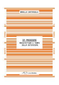 In prigione. Architettura e tempo della detenzione