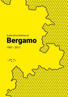 Guida allarchitettura di Bergamo 1907-2017.pdf