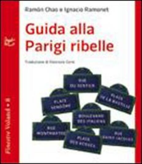 Guida alla Parigi ribelle - Ramón Chao,Ignacio Ramonet - copertina