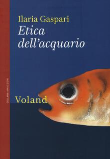 Etica dell'acquario - Ilaria Gaspari - copertina