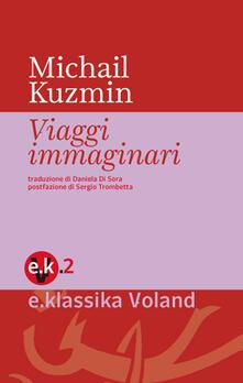 Viaggi immaginari - A. Michail Kuzmin,S. Trombetta,Daniela Di Sora - ebook