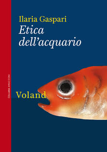 Etica dell'acquario - Ilaria Gaspari - ebook