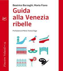 Guida alla Venezia ribelle - Beatrice Barzaghi,Maria Fiano - ebook