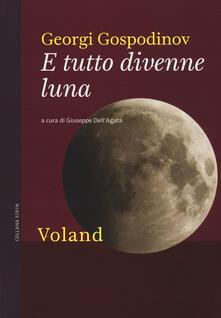 E tutto divenne luna - Georgi Gospodinov - copertina