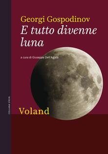 E tutto divenne luna - Georgi Gospodinov,Giuseppe Dell'Agata - ebook