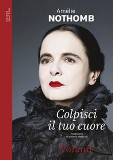 Colpisci il tuo cuore - Isabella Mattazzi,Amélie Nothomb - ebook