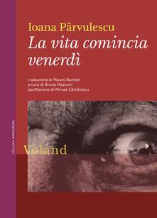 La vita comincia venerdì - Ioana Pârvulescu,Bruno Mazzoni,Mauro Barindi - ebook