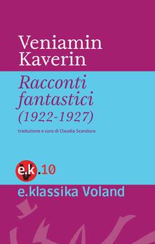 Racconti fantastici (1922-1927) - Kaverin Veniamin A.,Claudia Scandura - ebook