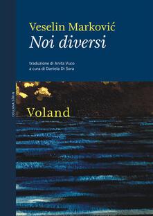 Noi diversi - Veselin Markovic,Daniela Di Sora,Anita Vuco - ebook